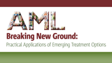 Breaking New Ground in AML: Practical Applications of Emerging Treatment Options