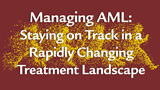 Managing AML: Staying on Track in a Rapidly Changing Treatment Landscape