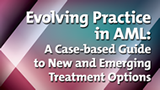 Evolving Practice in AML: A Case-based Guide to New and Emerging Treatment Options